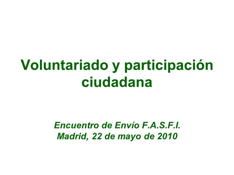 Voluntariado y participación ciudadana Encuentro de Envío F.A.S.F.I. Madrid, 22 de mayo de 2010