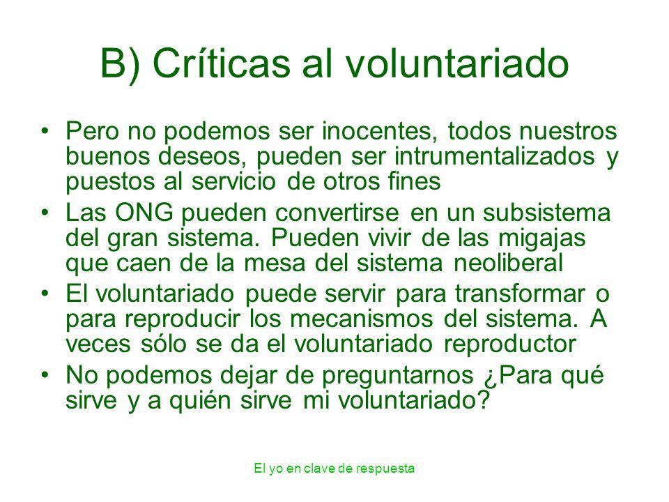El yo en clave de respuesta B) Críticas al voluntariado Pero no podemos ser inocentes, todos nuestros buenos deseos, pueden ser intrumentalizados y pu
