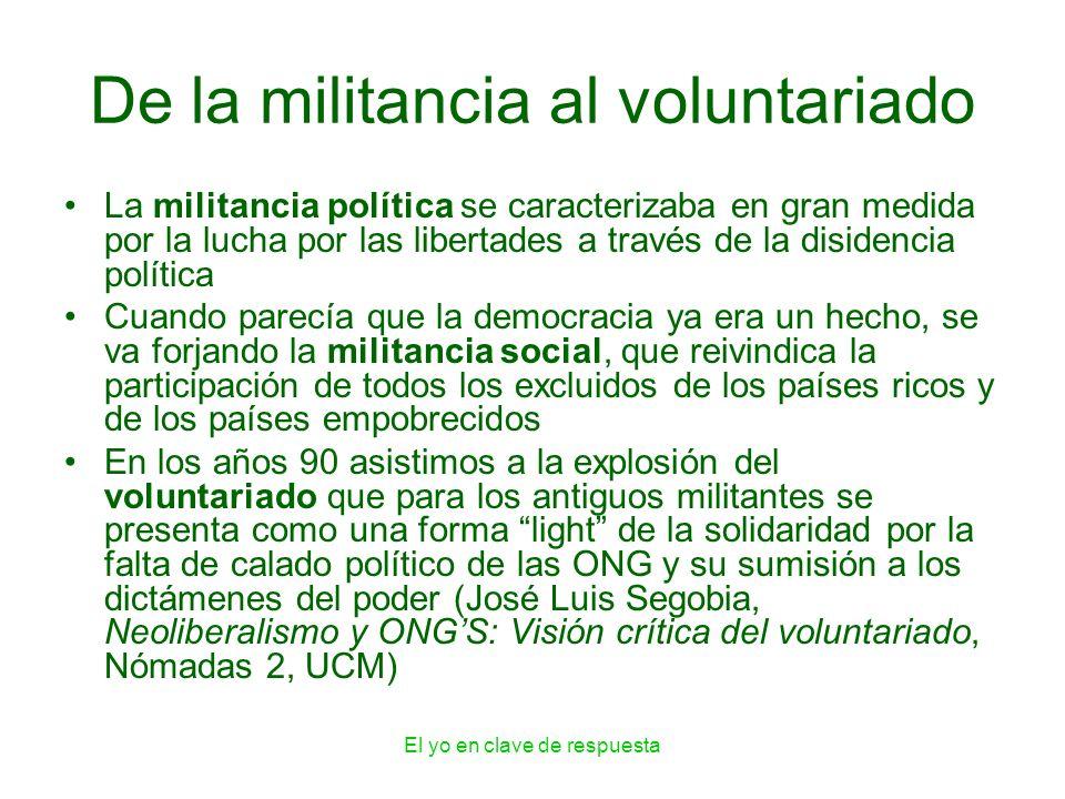 El yo en clave de respuesta De la militancia al voluntariado La militancia política se caracterizaba en gran medida por la lucha por las libertades a