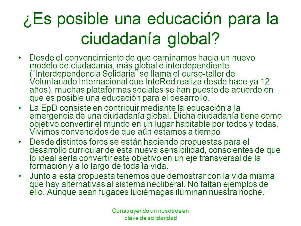 Construyendo un nosotros en clave de solidaridad ¿Es posible una educación para la ciudadanía global? Desde el convencimiento de que caminamos hacia u