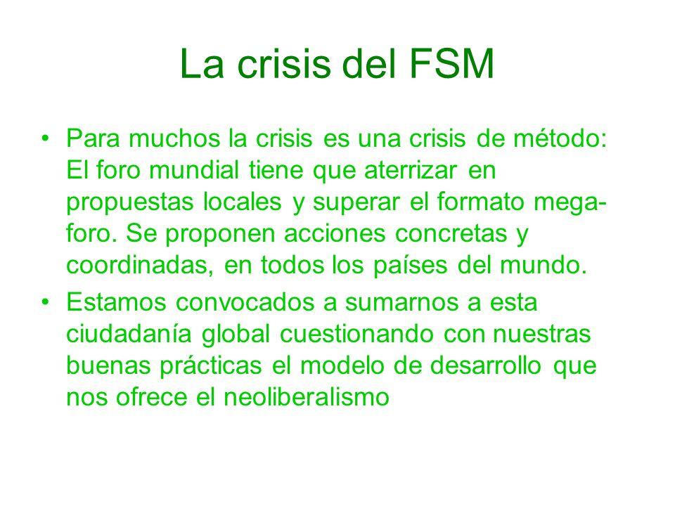 La crisis del FSM Para muchos la crisis es una crisis de método: El foro mundial tiene que aterrizar en propuestas locales y superar el formato mega-