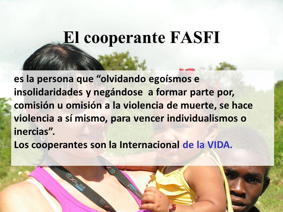 El cooperante FASFI es la persona que olvidando egoísmos e insolidaridades y negándose a formar parte por, comisión u omisión a la violencia de muerte