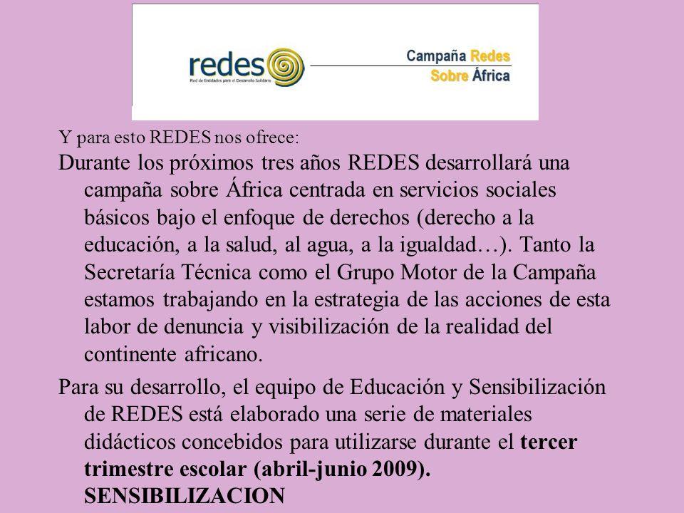 Y para esto REDES nos ofrece: Durante los próximos tres años REDES desarrollará una campaña sobre África centrada en servicios sociales básicos bajo e