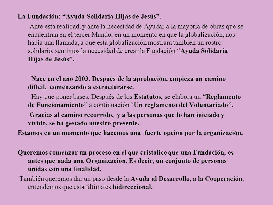 La Fundación: Ayuda Solidaria Hijas de Jesús. Ante esta realidad, y ante la necesidad de Ayudar a la mayoría de obras que se encuentran en el tercer M