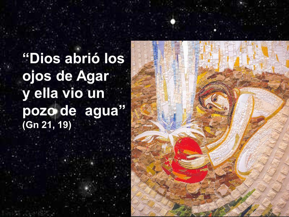 Dios abrió los ojos de Agar y ella vio un pozo de agua (Gn 21, 19)