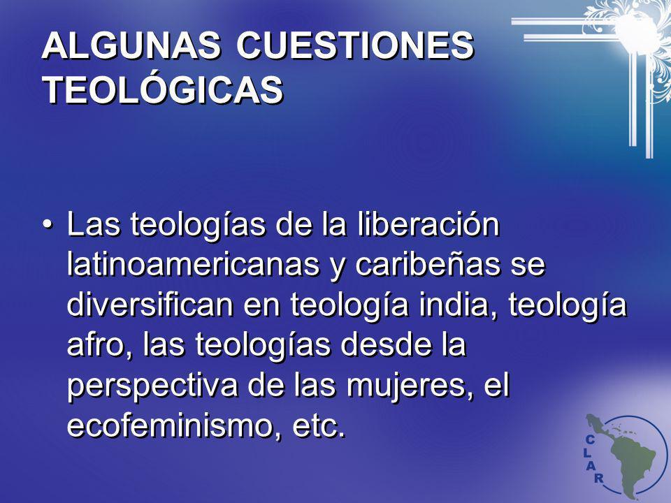 ALGUNAS CUESTIONES TEOLÓGICAS Las teologías de la liberación latinoamericanas y caribeñas se diversifican en teología india, teología afro, las teolog
