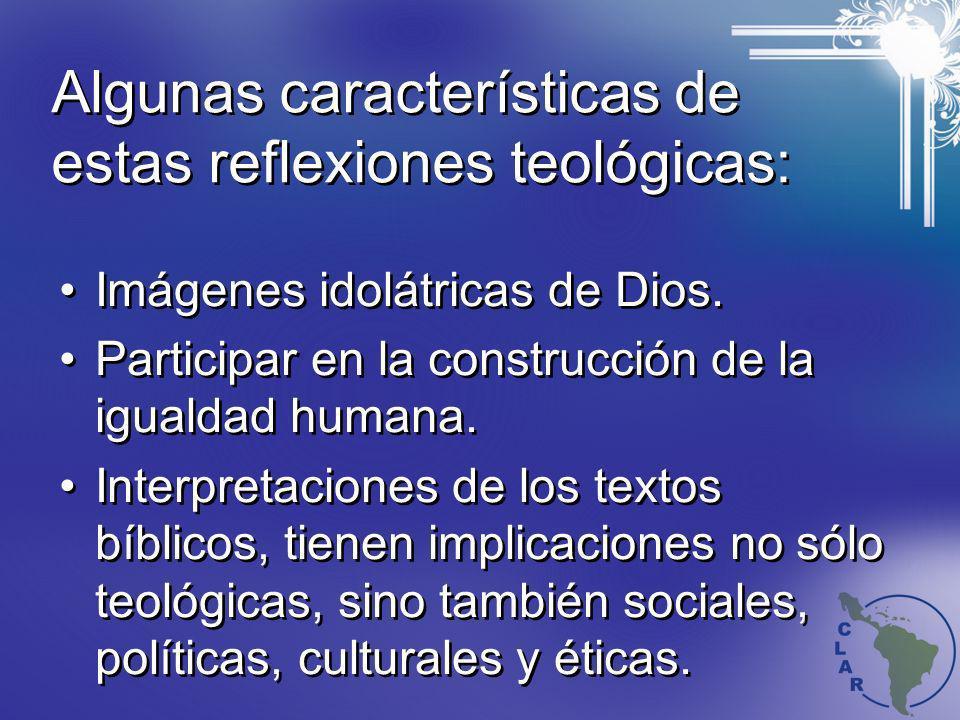 Algunas características de estas reflexiones teológicas: Imágenes idolátricas de Dios. Participar en la construcción de la igualdad humana. Interpreta