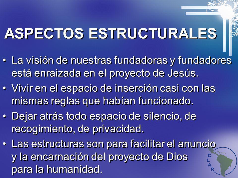 ASPECTOS ESTRUCTURALES La visión de nuestras fundadoras y fundadores está enraizada en el proyecto de Jesús. Vivir en el espacio de inserción casi con