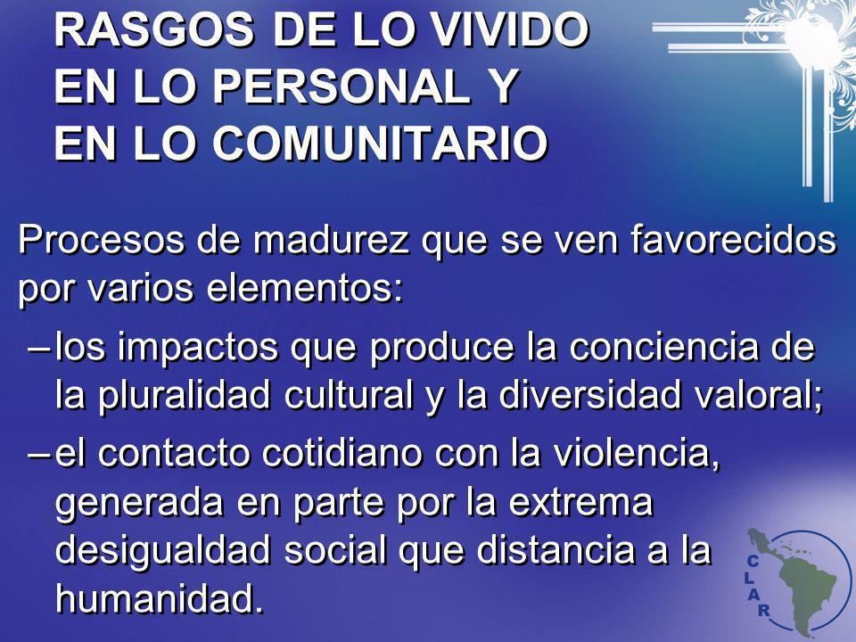 RASGOS DE LO VIVIDO EN LO PERSONAL Y EN LO COMUNITARIO Procesos de madurez que se ven favorecidos por varios elementos: –los impactos que produce la c