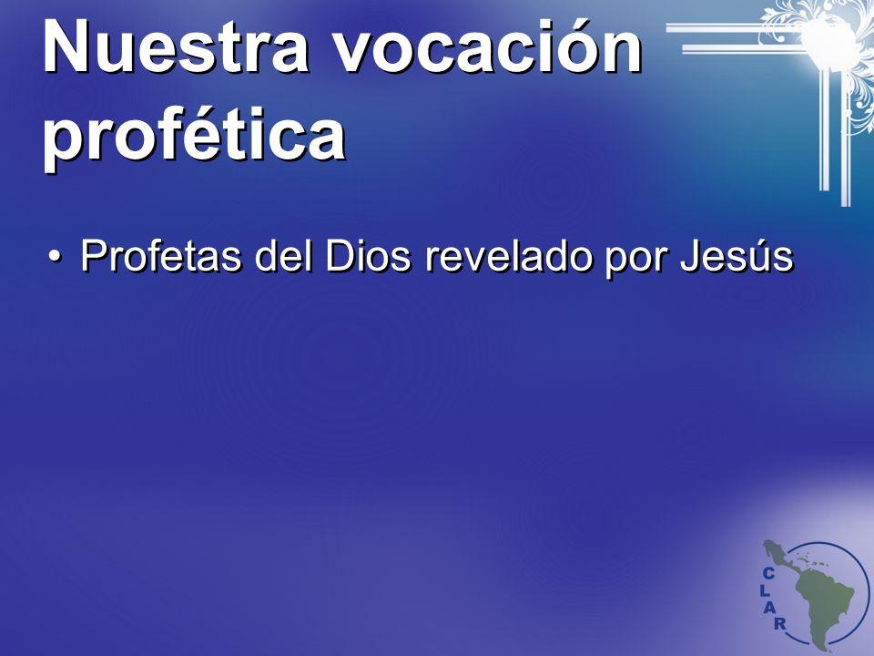 Nuestra vocación profética Profetas del Dios revelado por Jesús