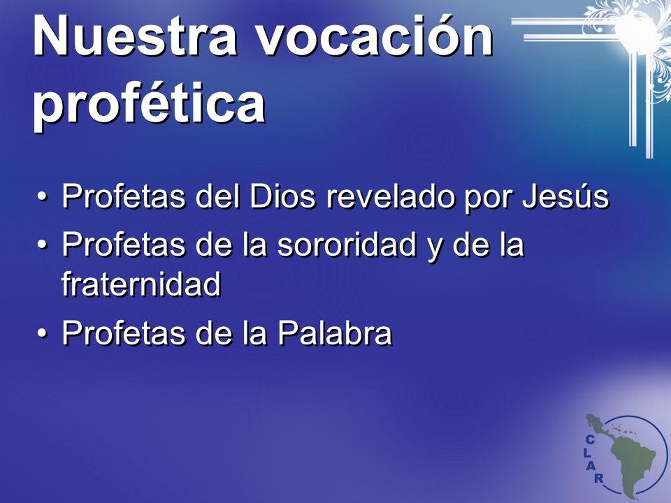 Nuestra vocación profética Profetas del Dios revelado por Jesús Profetas de la sororidad y de la fraternidad Profetas de la Palabra Profetas del Dios revelado por Jesús Profetas de la sororidad y de la fraternidad Profetas de la Palabra