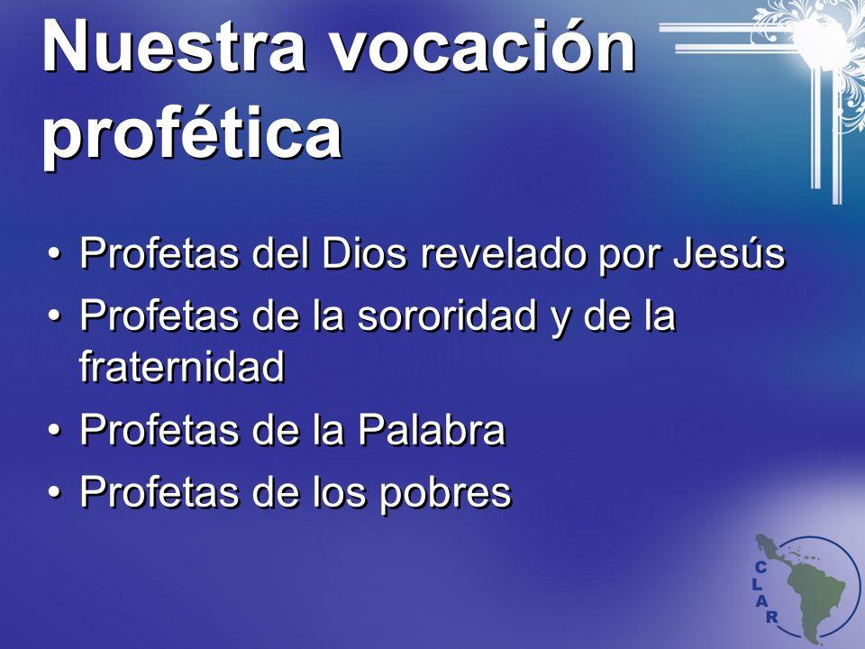 Nuestra vocación profética Profetas del Dios revelado por Jesús Profetas de la sororidad y de la fraternidad Profetas de la Palabra Profetas de los pobres Profetas del Dios revelado por Jesús Profetas de la sororidad y de la fraternidad Profetas de la Palabra Profetas de los pobres