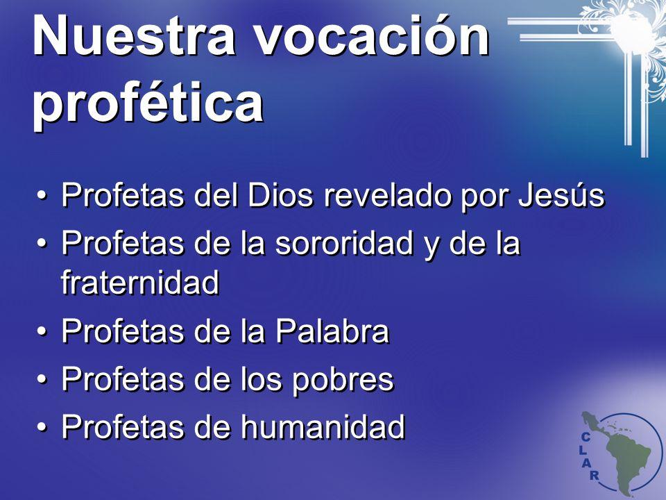 Nuestra vocación profética Profetas del Dios revelado por Jesús Profetas de la sororidad y de la fraternidad Profetas de la Palabra Profetas de los pobres Profetas de humanidad Profetas del Dios revelado por Jesús Profetas de la sororidad y de la fraternidad Profetas de la Palabra Profetas de los pobres Profetas de humanidad