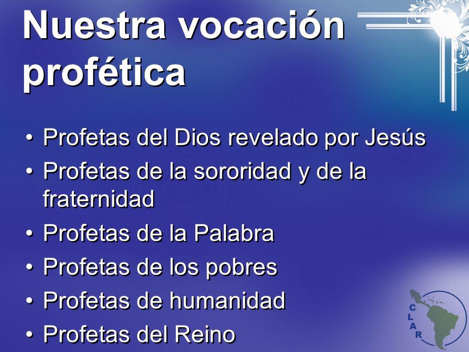 Nuestra vocación profética Profetas del Dios revelado por Jesús Profetas de la sororidad y de la fraternidad Profetas de la Palabra Profetas de los pobres Profetas de humanidad Profetas del Reino Profetas del Dios revelado por Jesús Profetas de la sororidad y de la fraternidad Profetas de la Palabra Profetas de los pobres Profetas de humanidad Profetas del Reino