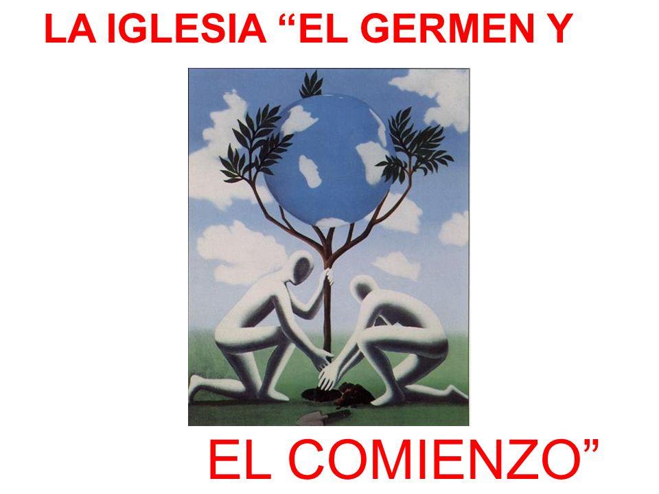 LA IGLESIA EL GERMEN Y EL COMIENZO