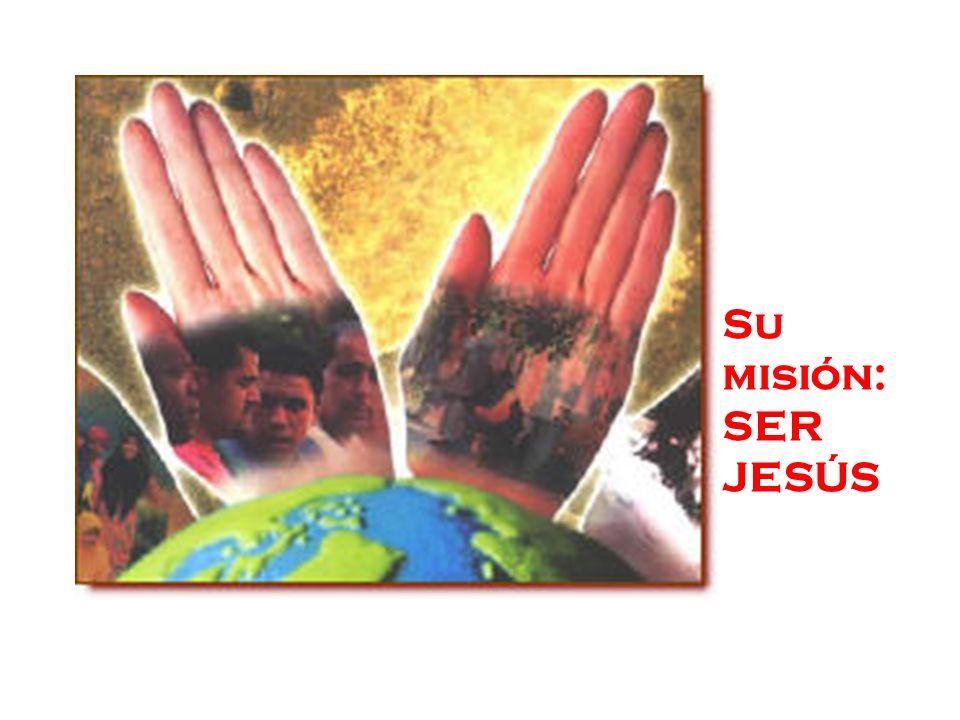 Su misión: SER JESÚS