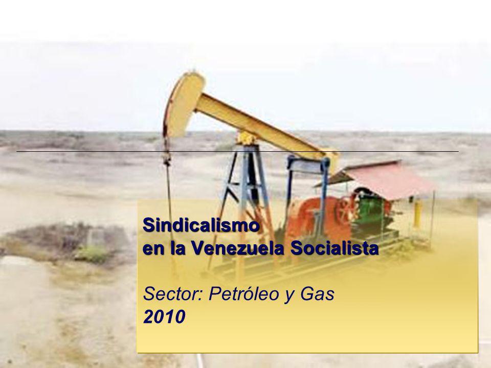 Sindicalismo en la Venezuela Socialista Sindicalismo en la Venezuela Socialista Sector: Petróleo y Gas 2010