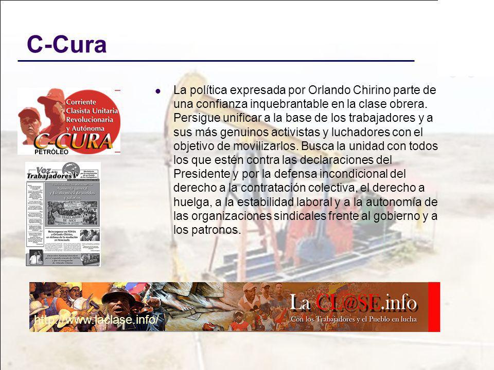C-Cura La política expresada por Orlando Chirino parte de una confianza inquebrantable en la clase obrera. Persigue unificar a la base de los trabajad