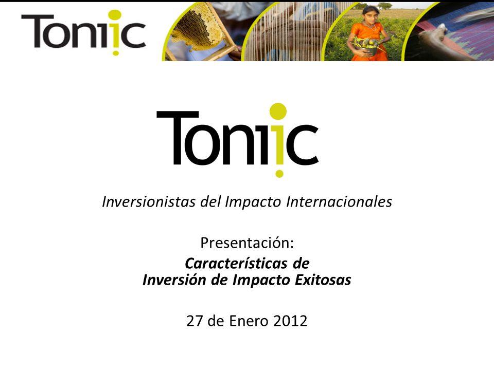 Inversionistas del Impacto Internacionales Presentación: Características de Inversión de Impacto Exitosas 27 de Enero 2012
