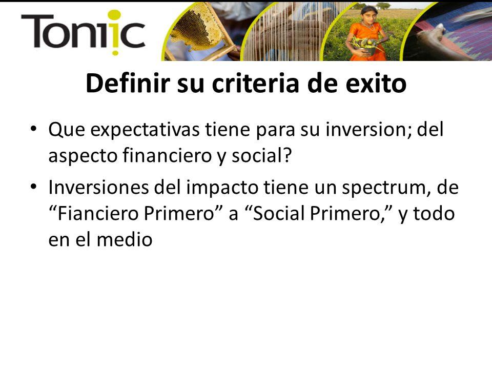 Definir su criteria de exito Que expectativas tiene para su inversion; del aspecto financiero y social? Inversiones del impacto tiene un spectrum, de