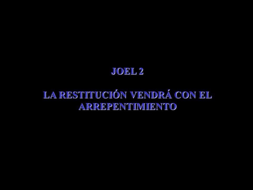 JOEL 2 LA RESTITUCIÓN VENDRÁ CON EL ARREPENTIMIENTO