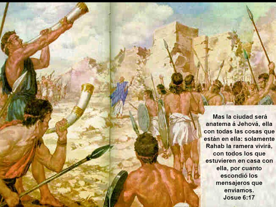 Mas la ciudad será anatema á Jehová, ella con todas las cosas que están en ella: solamente Rahab la ramera vivirá, con todos los que estuvieren en cas