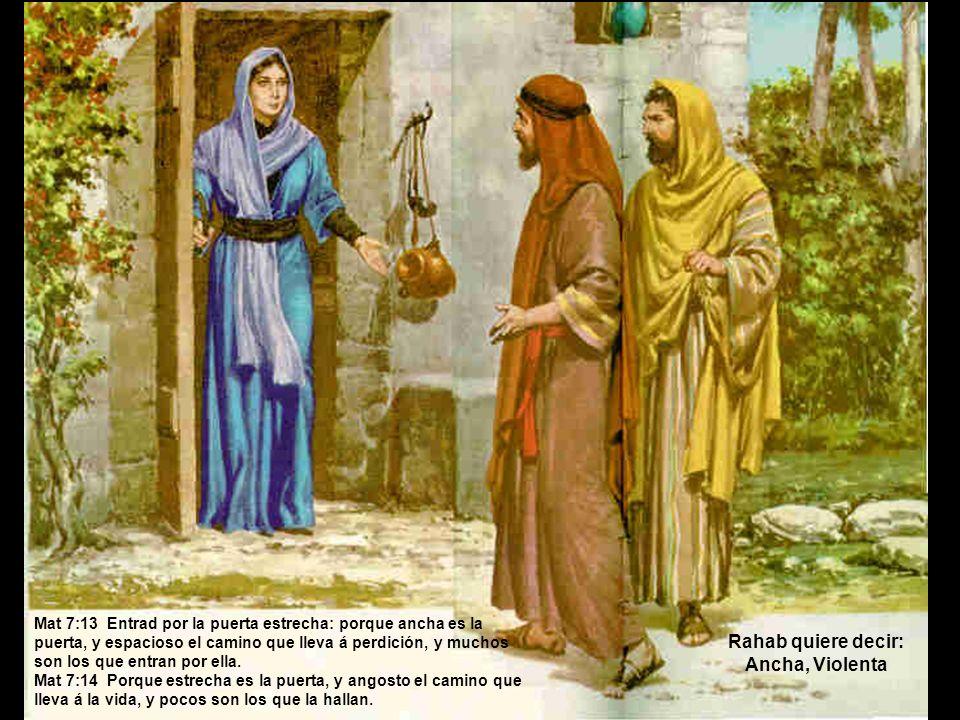 Rahab quiere decir: Ancha, Violenta Mat 7:13 Entrad por la puerta estrecha: porque ancha es la puerta, y espacioso el camino que lleva á perdición, y