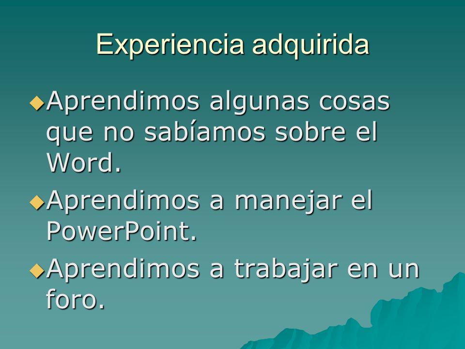Experiencia adquirida Aprendimos algunas cosas que no sabíamos sobre el Word. Aprendimos algunas cosas que no sabíamos sobre el Word. Aprendimos a man