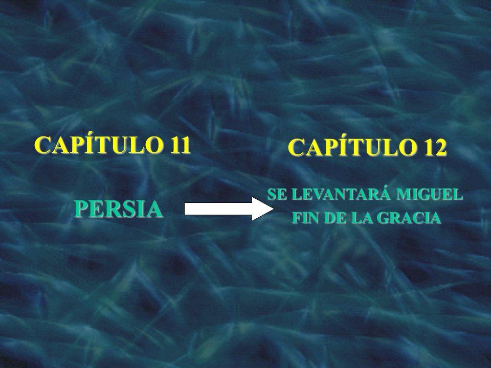 CAPÍTULO 11 CAPÍTULO 12 FIN DE LA GRACIA SE LEVANTARÁ MIGUEL PERSIA