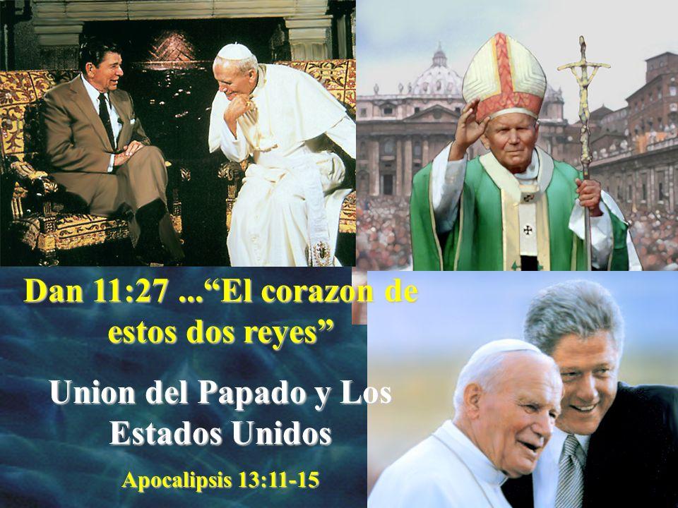 Dan 11:27...El corazon de estos dos reyes Union del Papado y Los Estados Unidos Apocalipsis 13:11-15