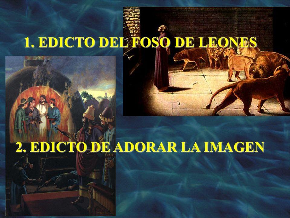 1.EDICTO DEL FOSO DE LEONES 2. EDICTO DE ADORAR LA IMAGEN