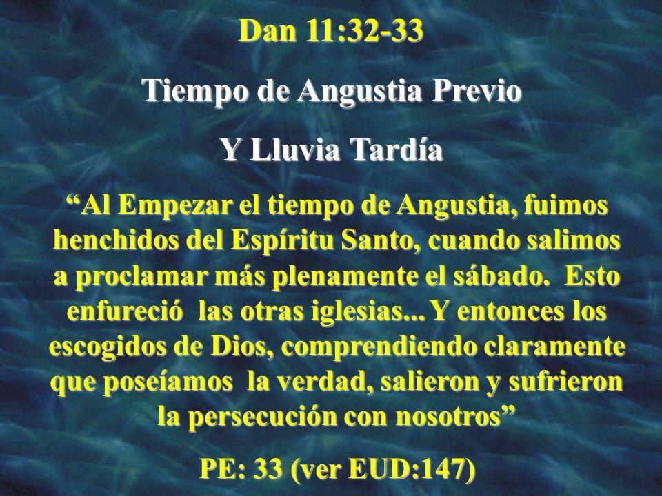 Dan 11:32-33 Tiempo de Angustia Previo Y Lluvia Tardía Al Empezar el tiempo de Angustia, fuimos henchidos del Espíritu Santo, cuando salimos a proclam