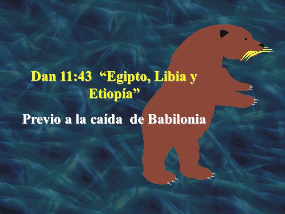 Dan 11:43 Egipto, Libia y Etiopía Previo a la caída de Babilonia