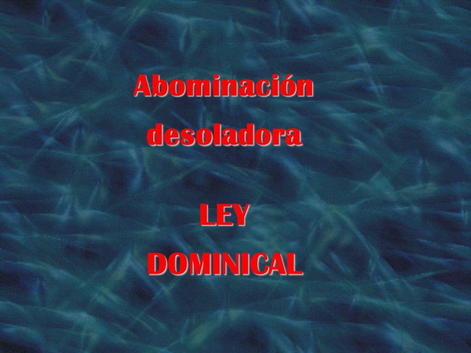 Abominación desoladora LEY DOMINICAL