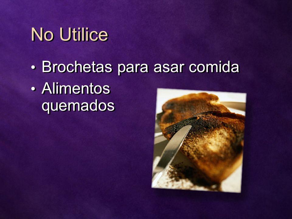 No Utilice Brochetas para asar comida Alimentos quemados