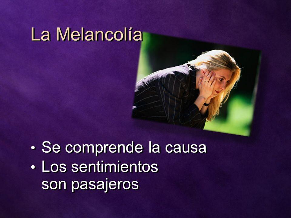 La Melancolía Se comprende la causa Los sentimientos son pasajeros Se comprende la causa Los sentimientos son pasajeros