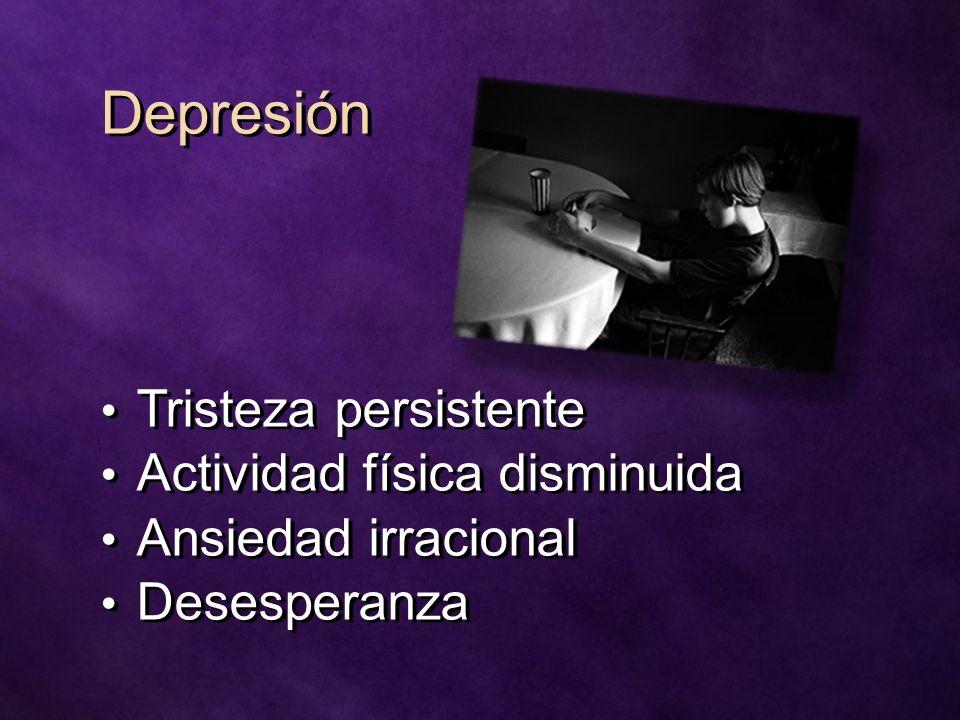 Depresión Tristeza persistente Actividad física disminuida Ansiedad irracional Desesperanza Tristeza persistente Actividad física disminuida Ansiedad