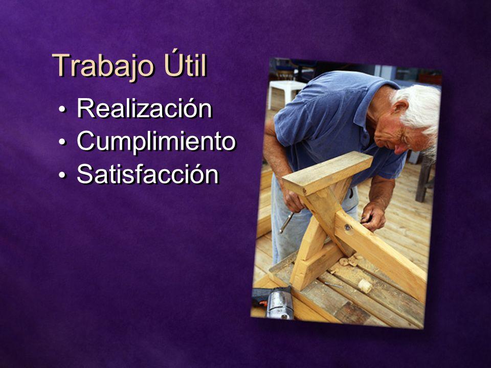 Trabajo Útil Realización Cumplimiento Satisfacción Realización Cumplimiento Satisfacción