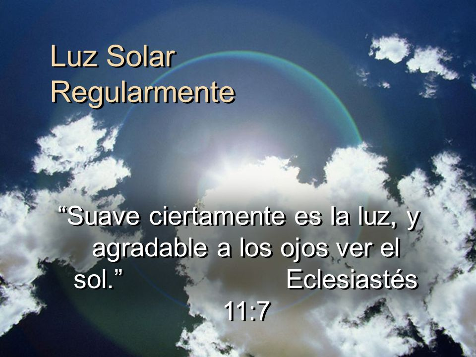 Luz Solar Regularmente Suave ciertamente es la luz, y agradable a los ojos ver el sol. Eclesiastés 11:7