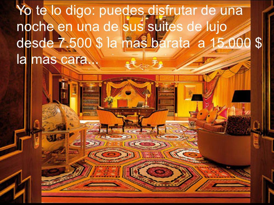 Yo te lo digo: puedes disfrutar de una noche en una de sus suites de lujo desde 7.500 $ la mas barata a 15.000 $ la mas cara...