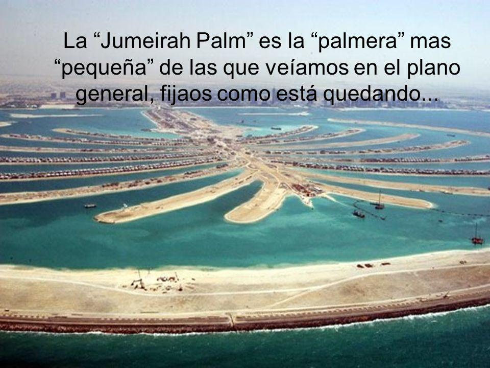 La Jumeirah Palm es la palmera mas pequeña de las que veíamos en el plano general, fijaos como está quedando...