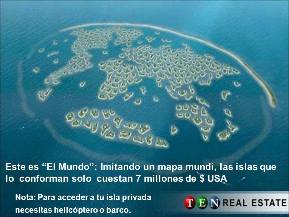 Este es El Mundo: Imitando un mapa mundi, las islas que lo conforman solo cuestan 7 millones de $ USA Nota: Para acceder a tu isla privada necesitas helicóptero o barco.