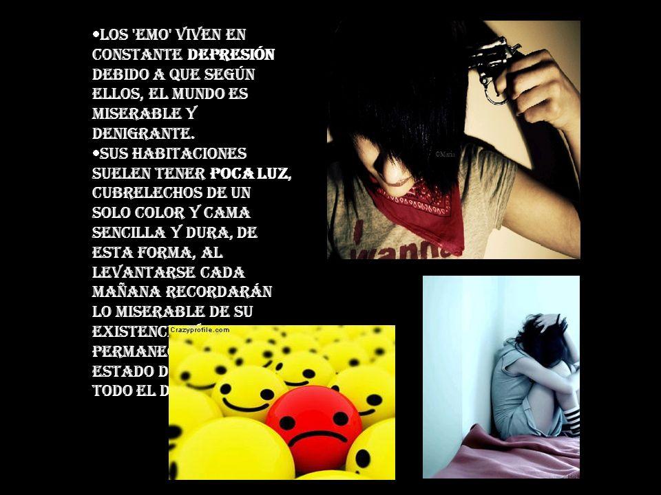 Los 'Emo' viven en constante depresión debido a que según ellos, el mundo es miserable y denigrante. Sus habitaciones suelen tener poca luz, cubrelech