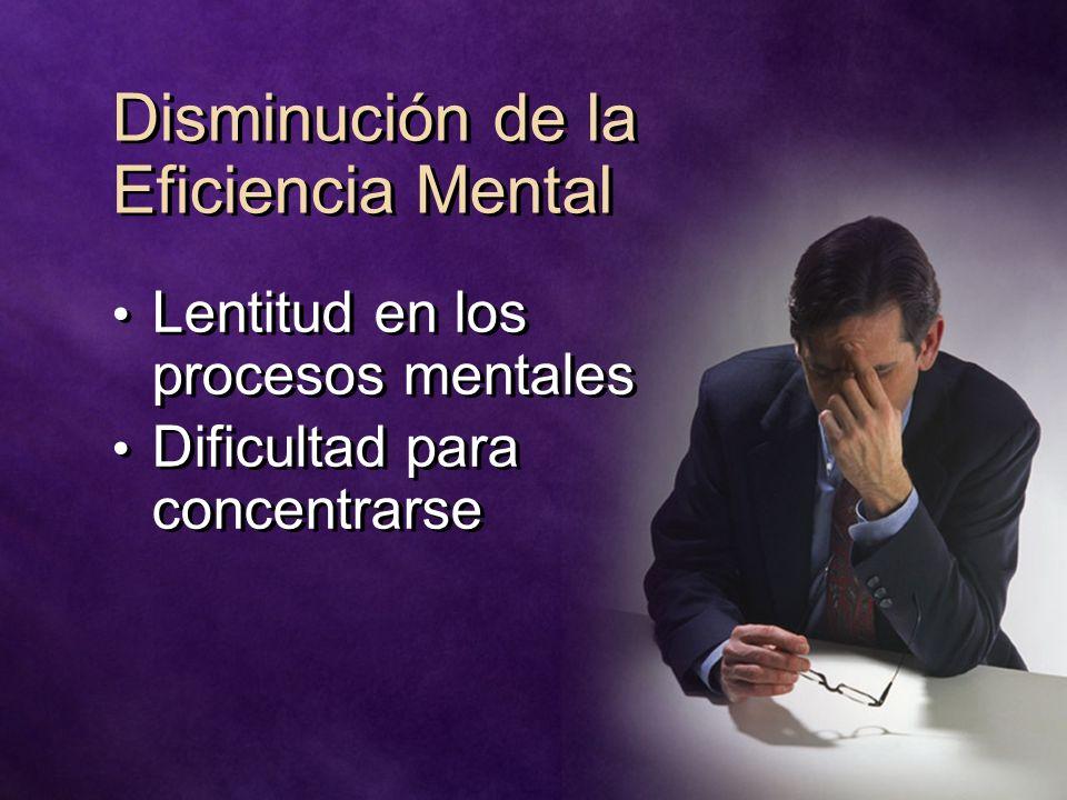 Disminución de la Eficiencia Mental Lentitud en los procesos mentales Dificultad para concentrarse Lentitud en los procesos mentales Dificultad para c
