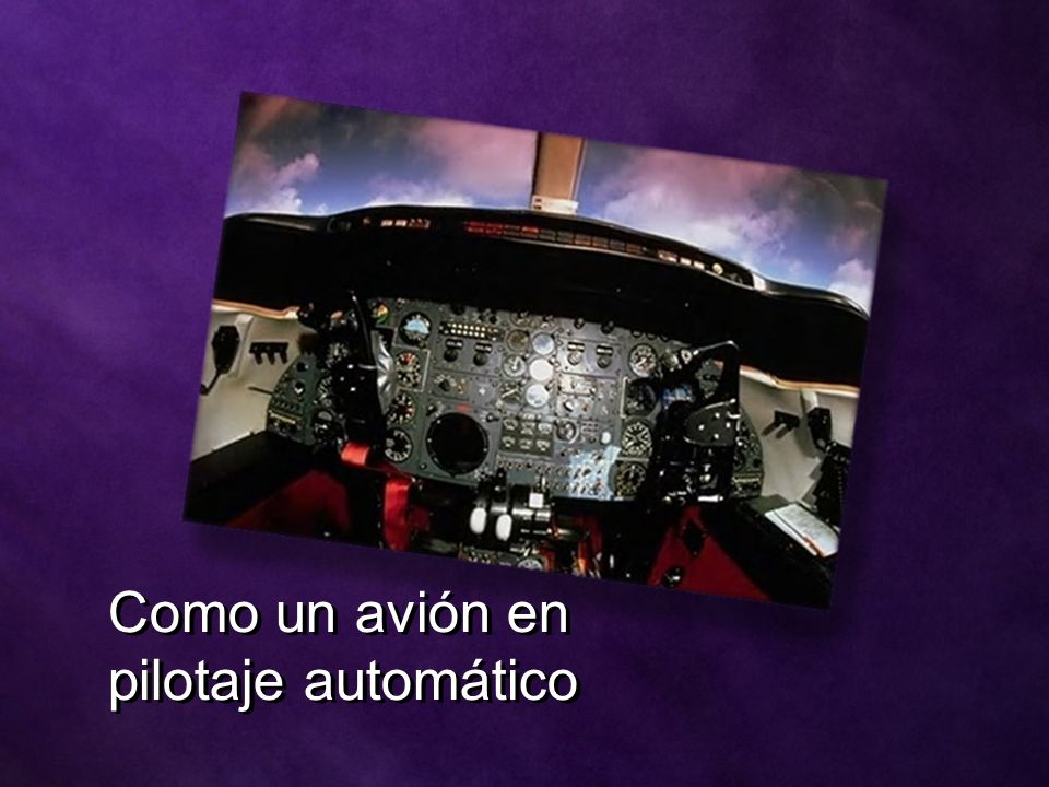 Como un avión en pilotaje automático