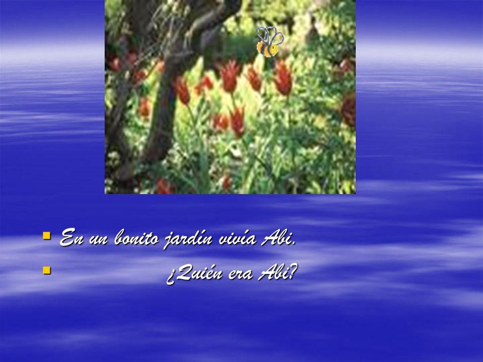 En un bonito jardín vivía Abi. En un bonito jardín vivía Abi. ¿Quién era Abi? ¿Quién era Abi?