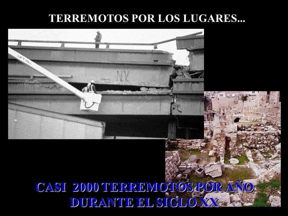 TERREMOTOS POR LOS LUGARES... CASI 2000 TERREMOTOS POR AÑO DURANTE EL SIGLO XX CASI 2000 TERREMOTOS POR AÑO DURANTE EL SIGLO XX