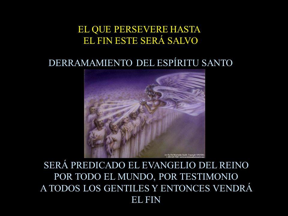 EL QUE PERSEVERE HASTA EL FIN ESTE SERÁ SALVO SERÁ PREDICADO EL EVANGELIO DEL REINO POR TODO EL MUNDO, POR TESTIMONIO A TODOS LOS GENTILES Y ENTONCES
