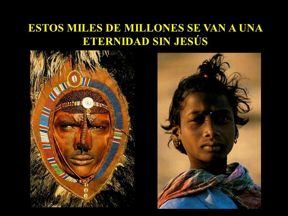 ESTOS MILES DE MILLONES SE VAN A UNA ETERNIDAD SIN JESÚS