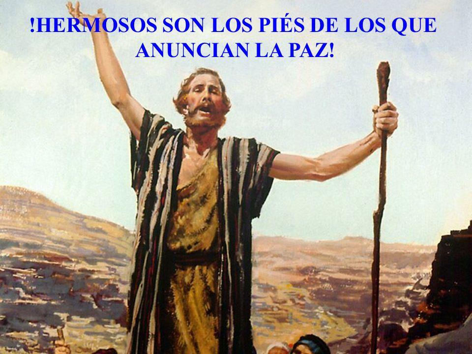 !HERMOSOS SON LOS PIÉS DE LOS QUE ANUNCIAN LA PAZ!
